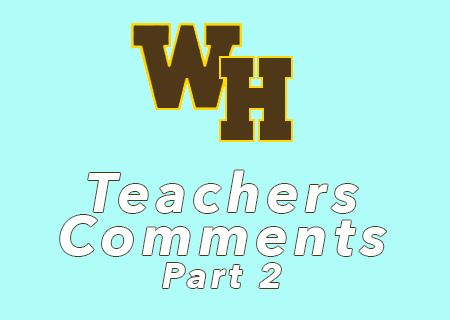 Teacher Comments Shared From A Cross Section of WHRHS Teachers: Part 2